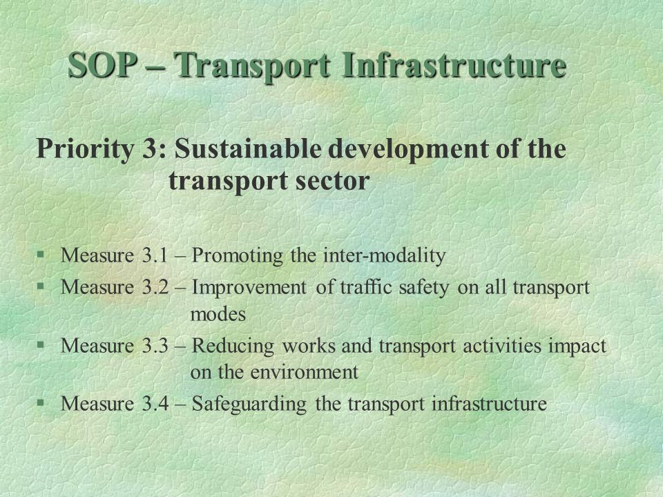 SOP – Transport Infrastructure Priority 4: Technical assistance §Measure 4.1 – Technical Assistance for managing, implementing, monitoring and control of the SOP Transport Infrastructure operations §Measure 4.2 - Other expenditures of the Technical Assistance for OP Transport Infrastructure.