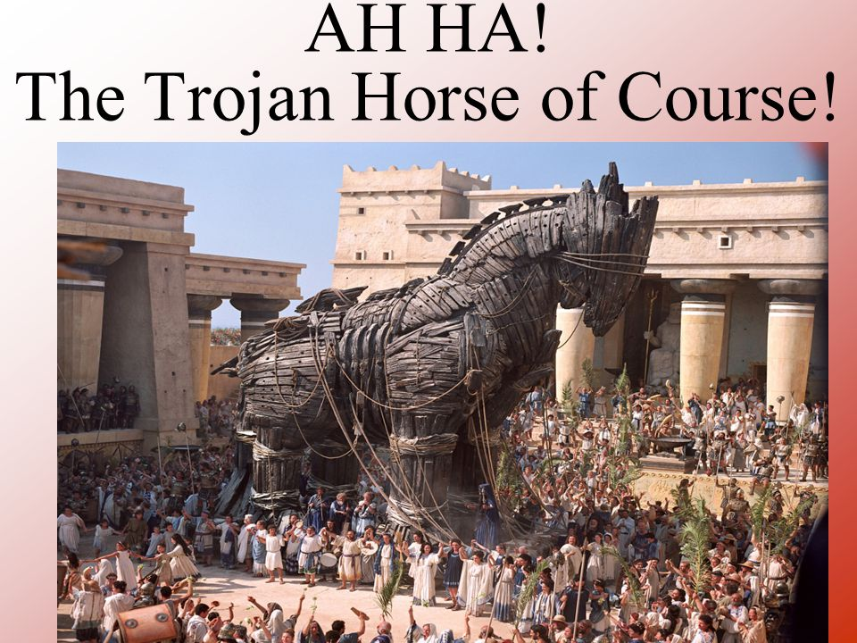 AH HA! The Trojan Horse of Course!