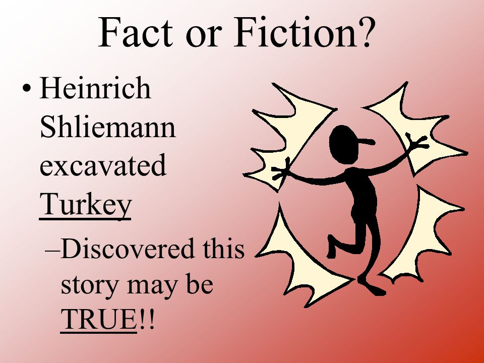 Fact or Fiction? Heinrich Shliemann excavated Turkey –Discovered this story may be TRUE!!