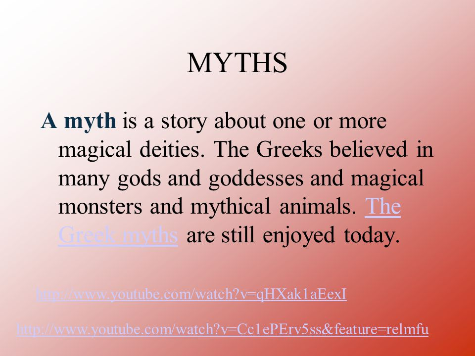 MYTHS A myth is a story about one or more magical deities.