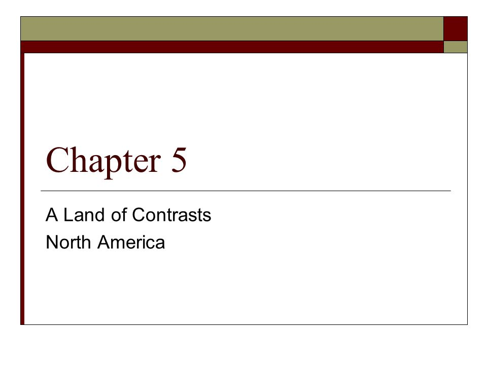 Chapter 5 A Land of Contrasts North America