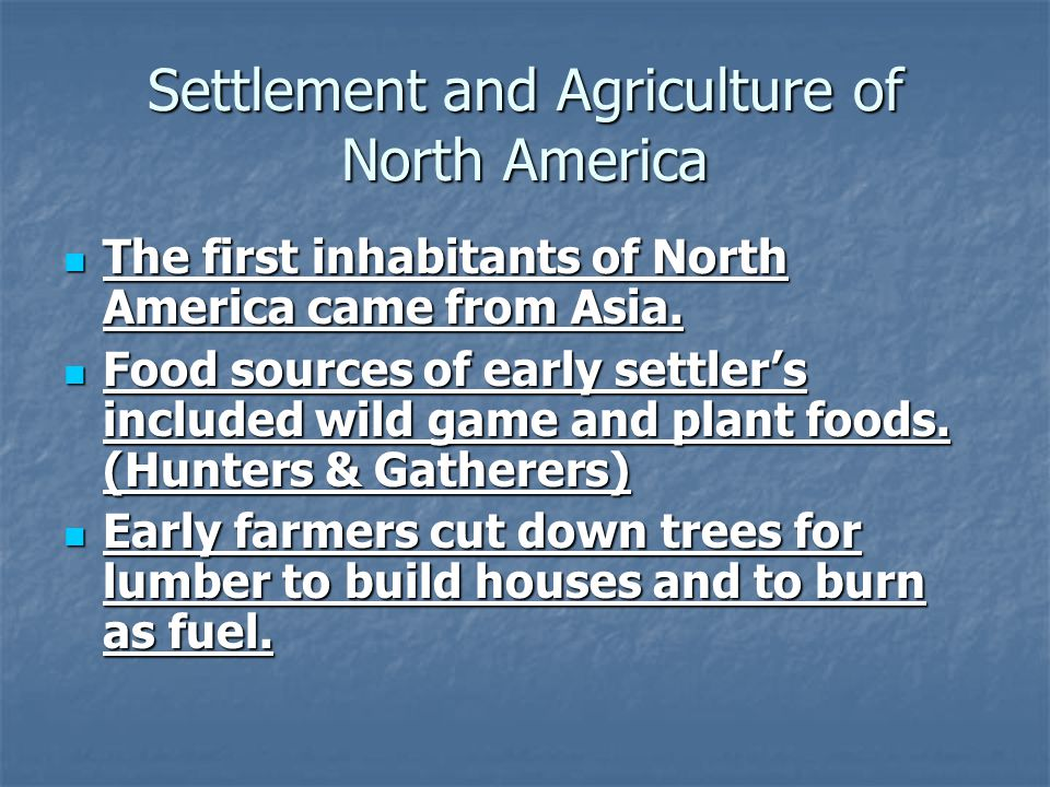 Settlement and Agriculture of North America The first inhabitants of North America came from Asia. The first inhabitants of North America came from As