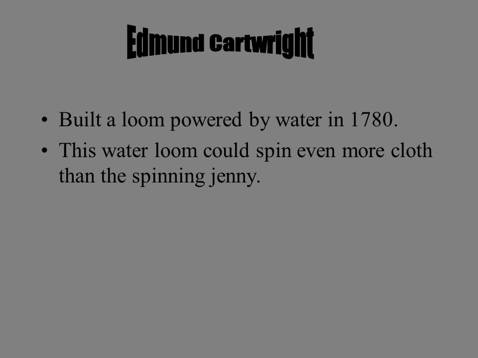 Invented the Spinning Jenny in 1764. This machine could spin several threads of cloth at once.