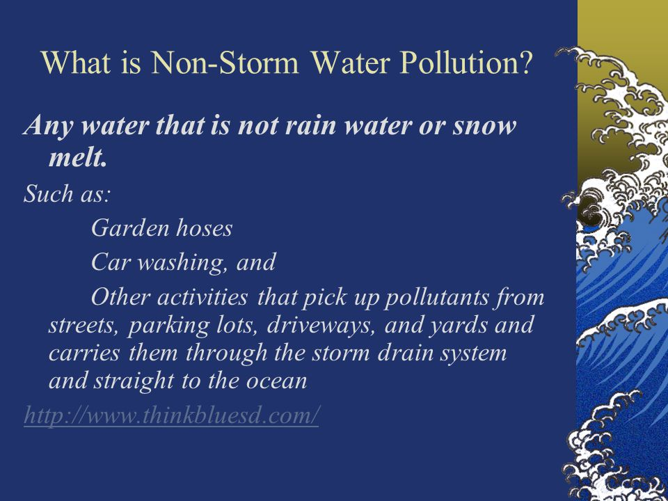 What is Non-Storm Water Pollution. Any water that is not rain water or snow melt.