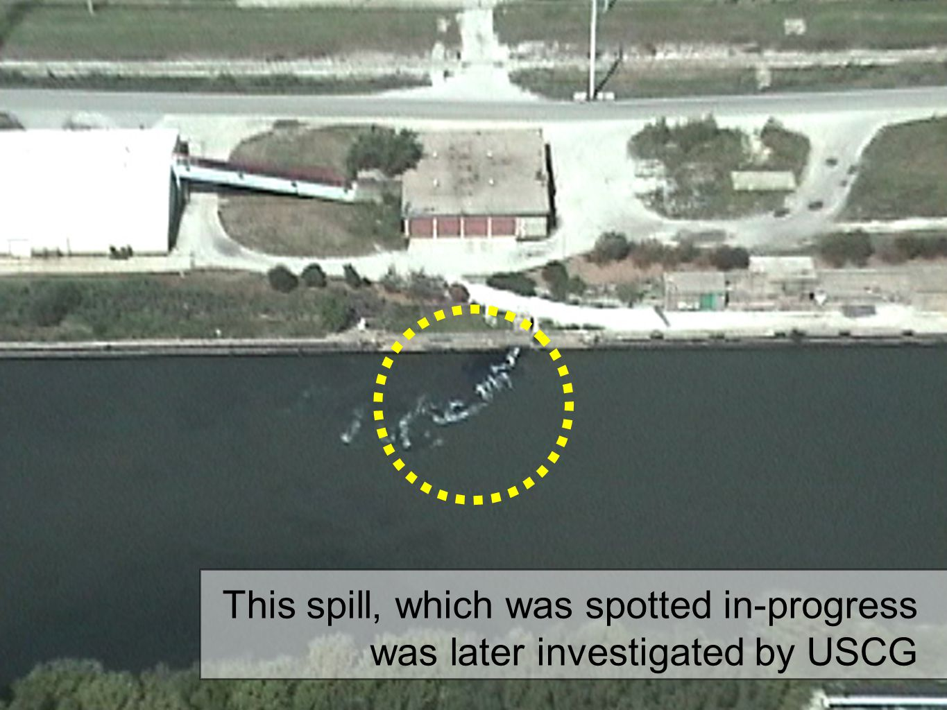 This spill, which was spotted in-progress was later investigated by USCG