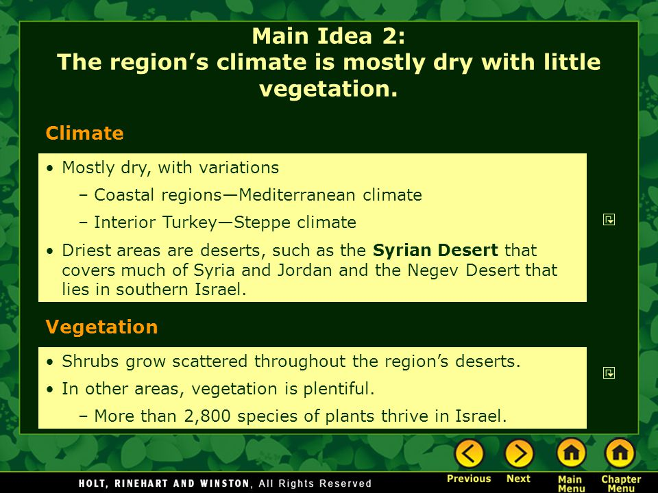 Climate Vegetation Mostly dry, with variations – Coastal regions—Mediterranean climate – Interior Turkey—Steppe climate Driest areas are deserts, such