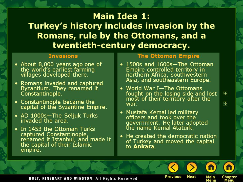 Main Idea 1: Turkey's history includes invasion by the Romans, rule by the Ottomans, and a twentieth-century democracy. Invasions About 8,000 years ag