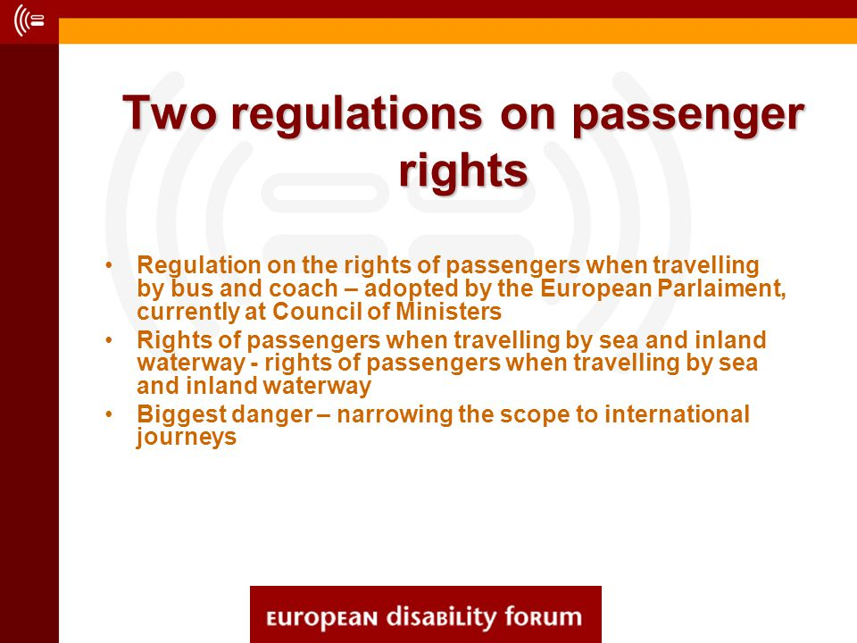 Two regulations on passenger rights Two regulations on passenger rights Regulation on the rights of passengers when travelling by bus and coach – adop