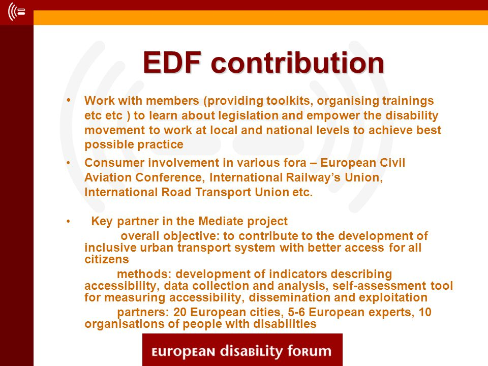 EDF contribution Work with members (providing toolkits, organising trainings etc etc ) to learn about legislation and empower the disability movement
