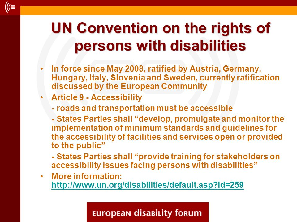 UN Convention on the rights of persons with disabilities In force since May 2008, ratified by Austria, Germany, Hungary, Italy, Slovenia and Sweden, c
