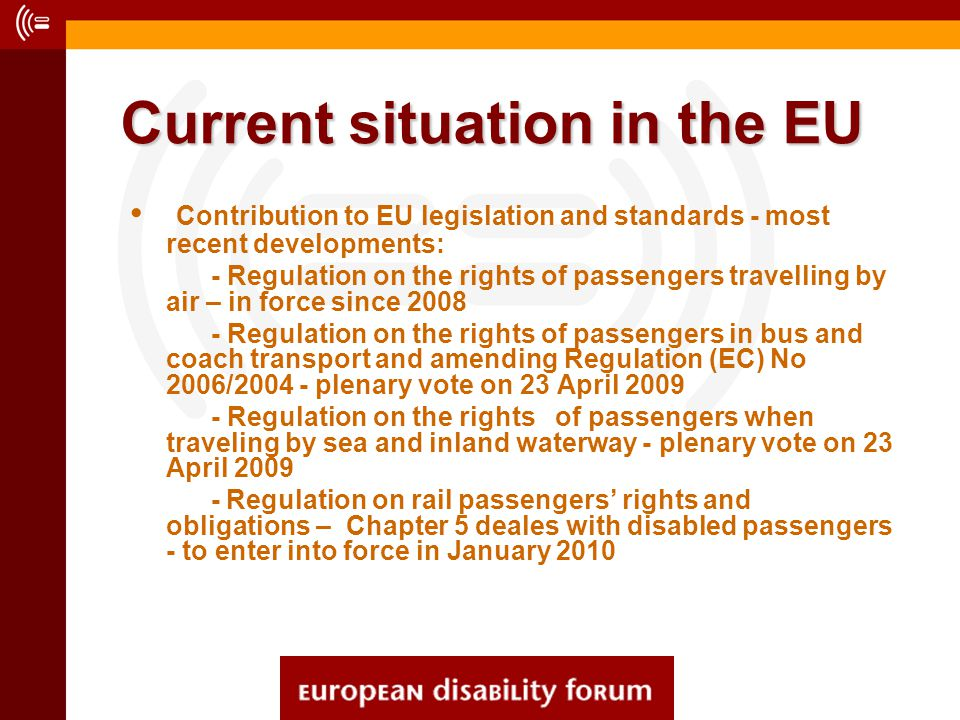 Current situation in the EU Contribution to EU legislation and standards - most recent developments: - Regulation on the rights of passengers travelli