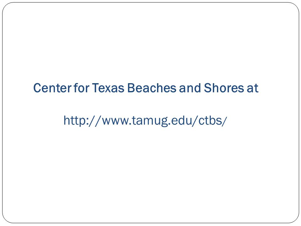 Center for Texas Beaches and Shores at http://www.tamug.edu/ctbs /
