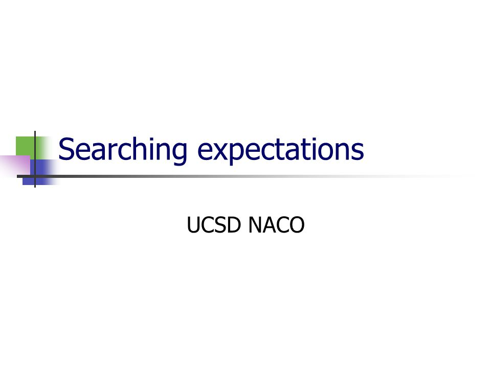 Searching expectations UCSD NACO