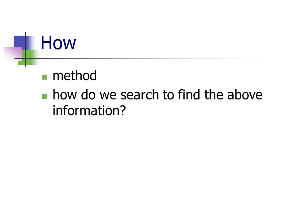 How method how do we search to find the above information
