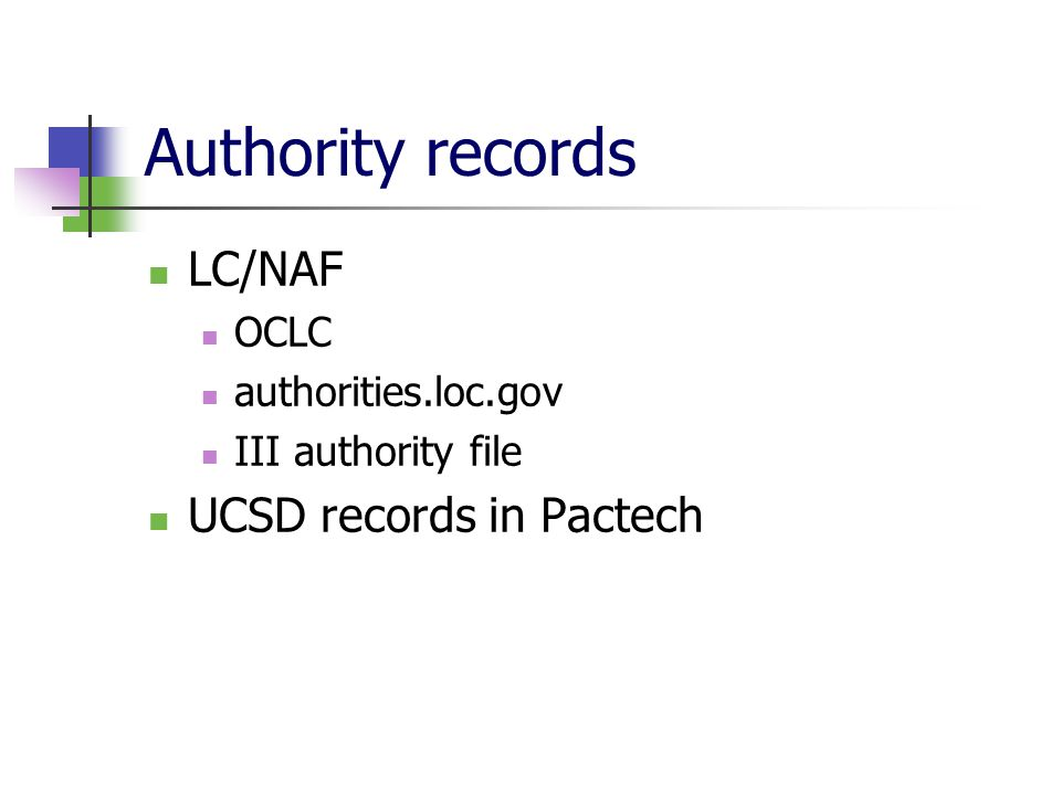 Authority records LC/NAF OCLC authorities.loc.gov III authority file UCSD records in Pactech