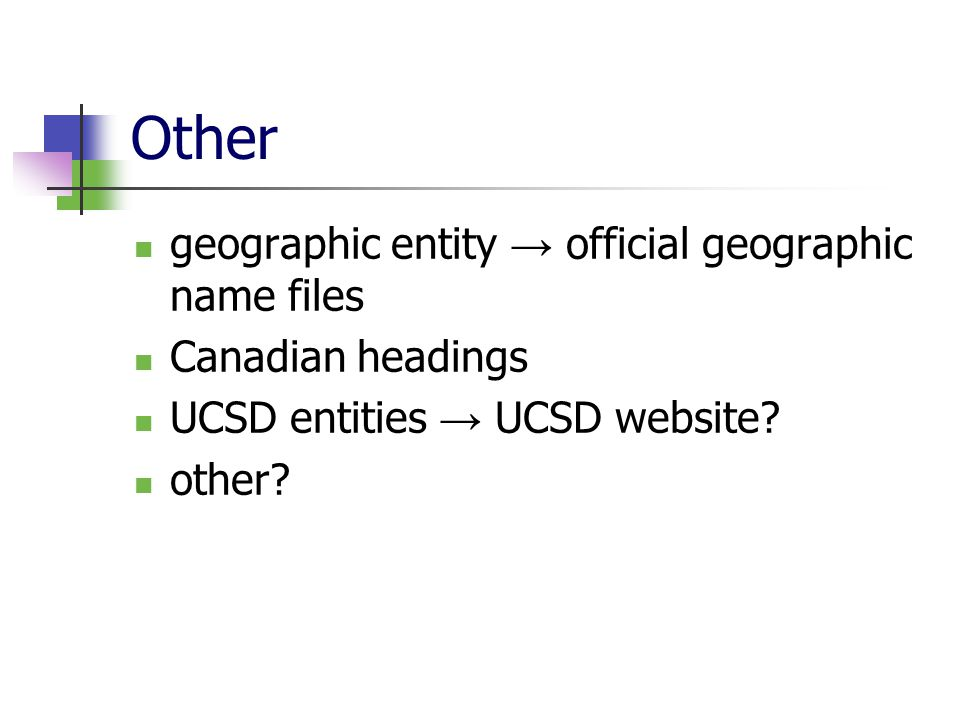Other geographic entity → official geographic name files Canadian headings UCSD entities → UCSD website.