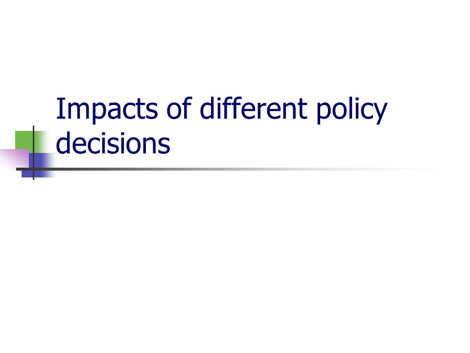 Impacts of different policy decisions