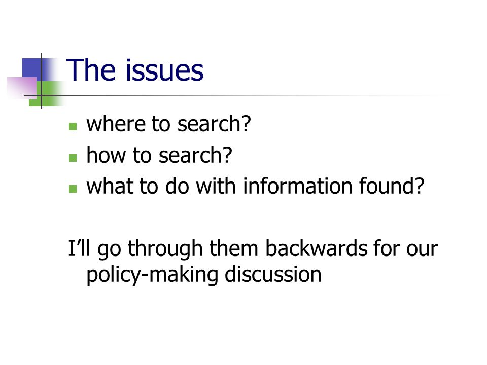The issues where to search. how to search. what to do with information found.