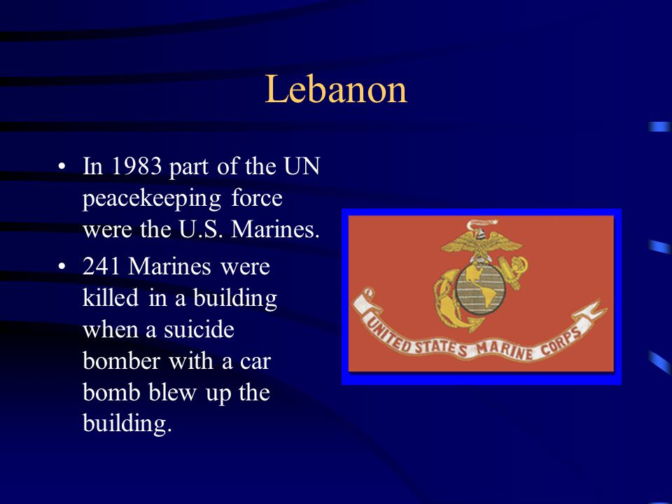 Lebanon In 1983 part of the UN peacekeeping force were the U.S.