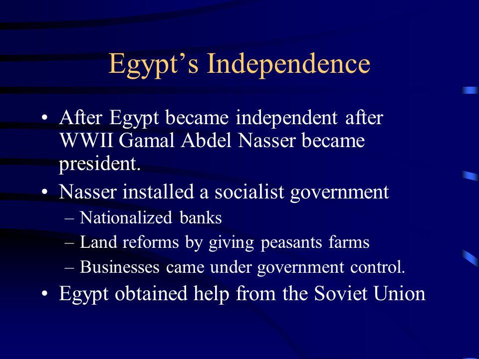 Egypt's Independence After Egypt became independent after WWII Gamal Abdel Nasser became president.