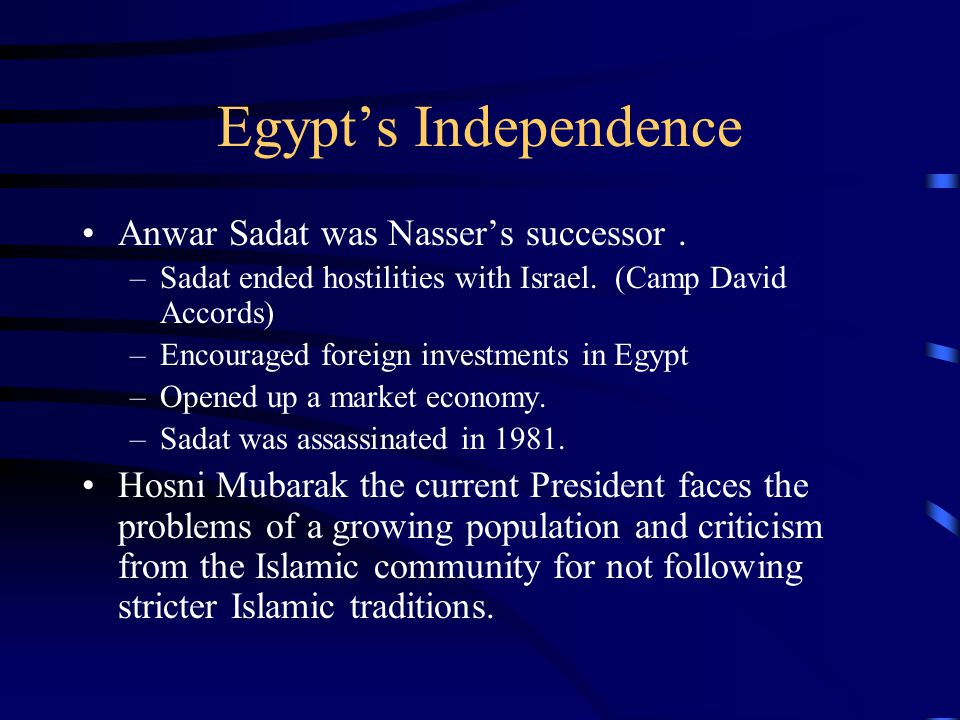 Egypt's Independence Anwar Sadat was Nasser's successor.