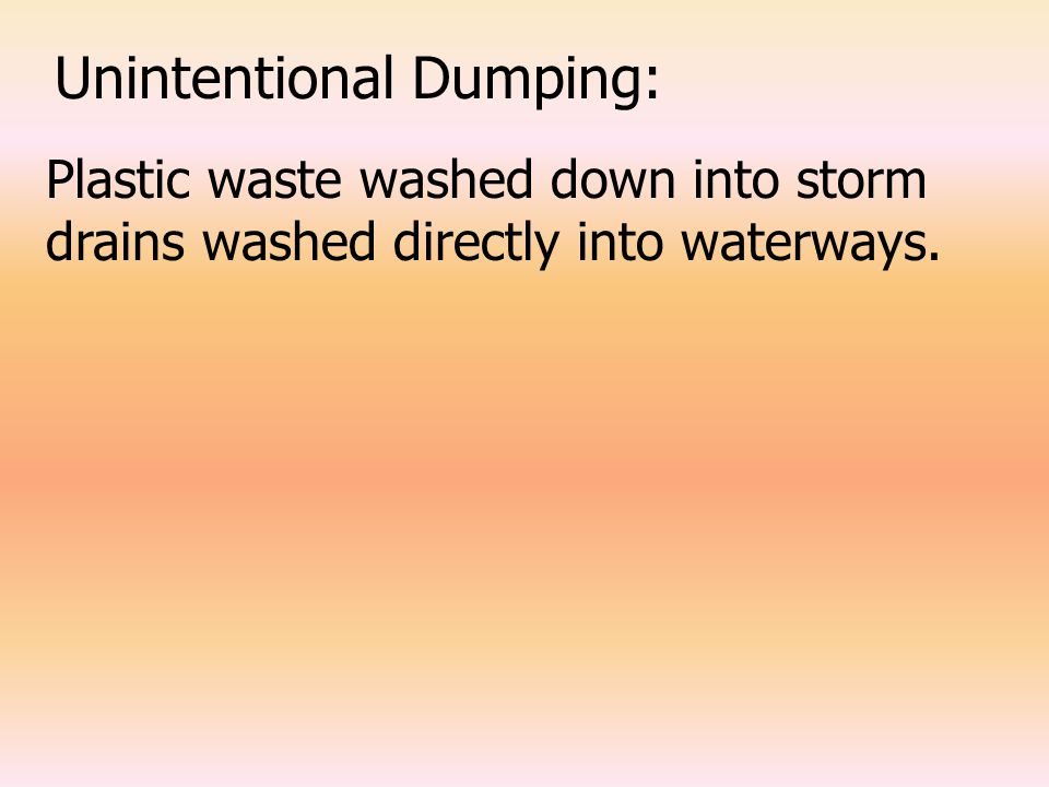 Unintentional Dumping: Plastic waste washed down into storm drains washed directly into waterways.