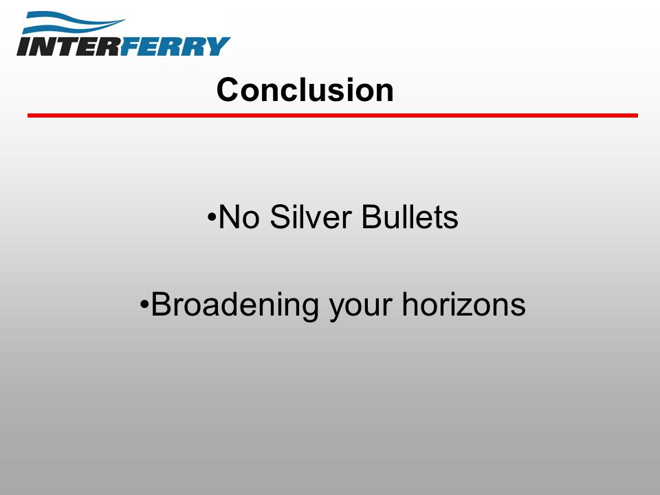Conclusion No Silver Bullets Broadening your horizons