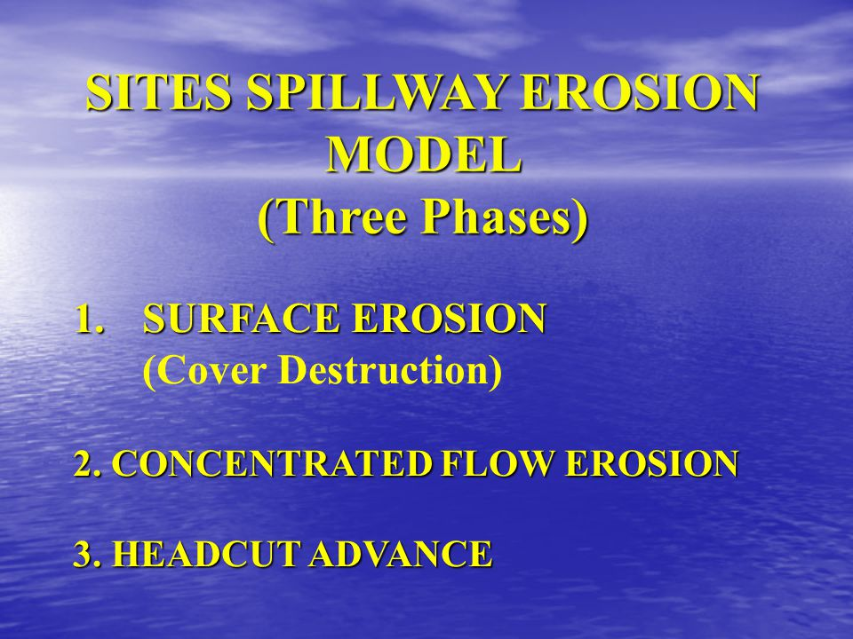 SITES SPILLWAY EROSION MODEL (Three Phases) 1.SURFACE EROSION (Cover Destruction) 2.