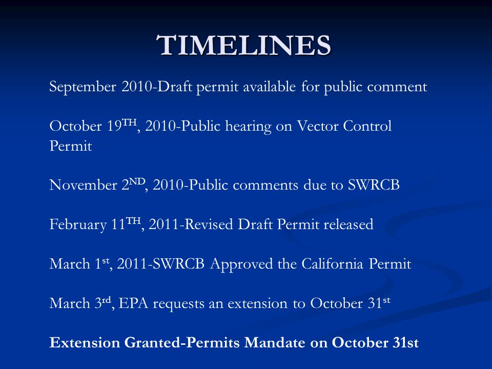 TIMELINES September 2010-Draft permit available for public comment October 19 TH, 2010-Public hearing on Vector Control Permit November 2 ND, 2010-Pub