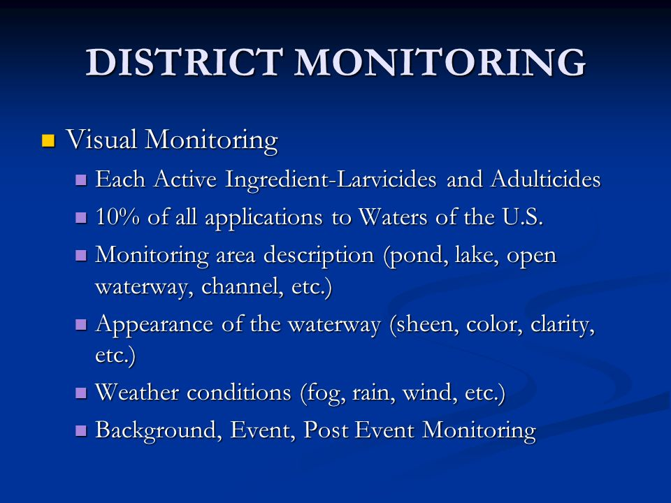 DISTRICT MONITORING Visual Monitoring Visual Monitoring Each Active Ingredient-Larvicides and Adulticides Each Active Ingredient-Larvicides and Adulticides 10% of all applications to Waters of the U.S.
