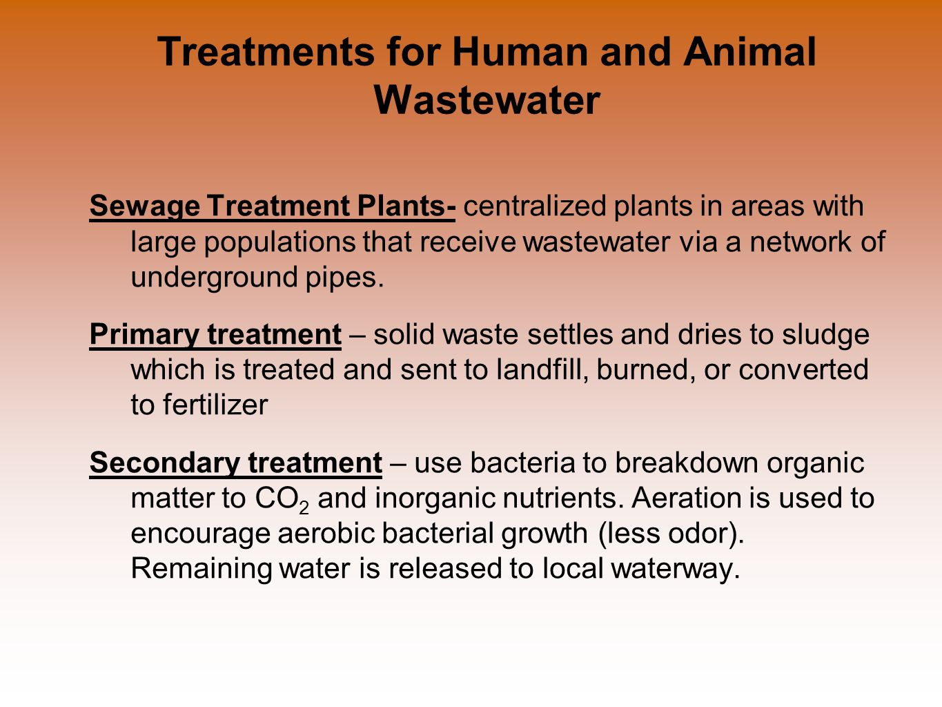Treatments for Human and Animal Wastewater Sewage Treatment Plants- centralized plants in areas with large populations that receive wastewater via a n