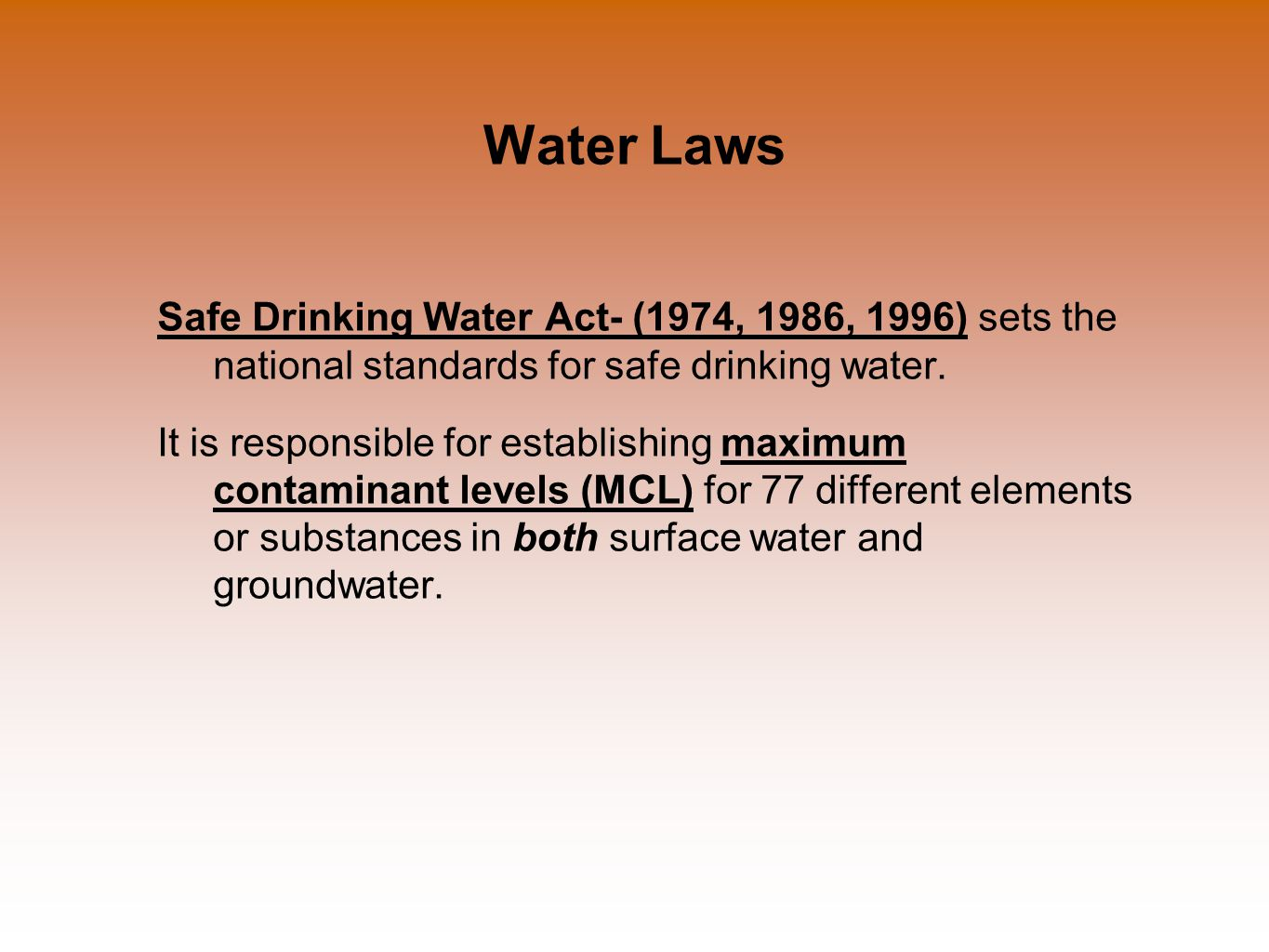 Water Laws Safe Drinking Water Act- (1974, 1986, 1996) sets the national standards for safe drinking water. It is responsible for establishing maximum