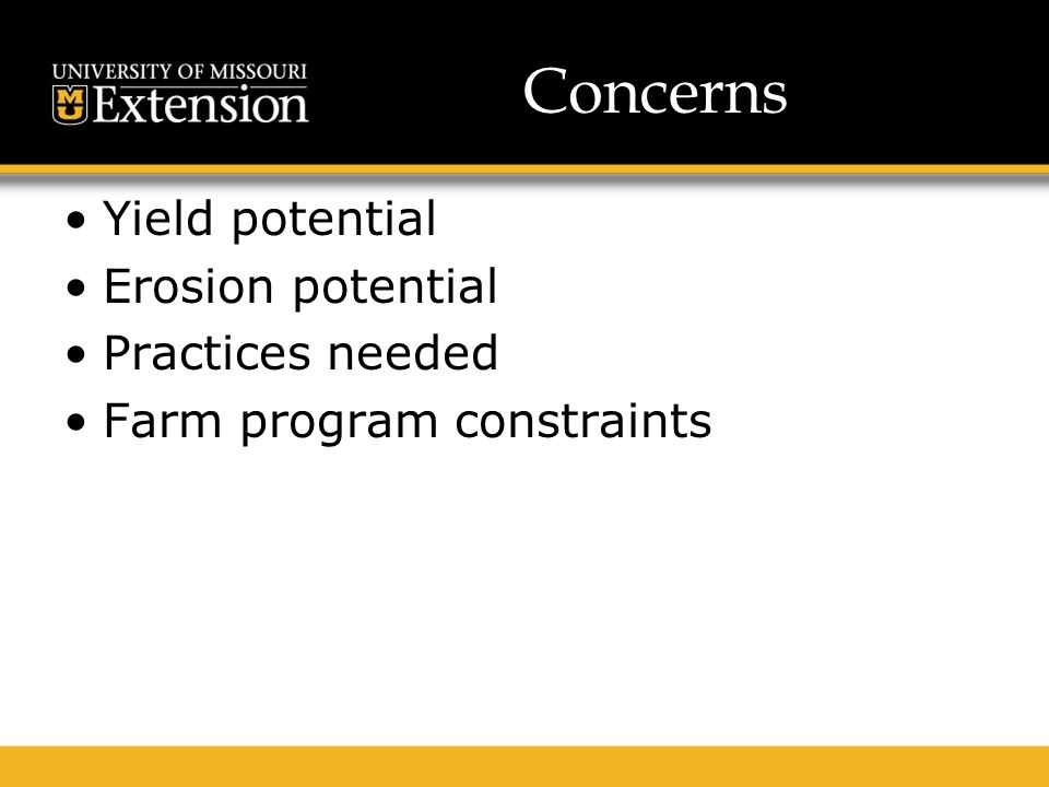 Concerns Yield potential Erosion potential Practices needed Farm program constraints