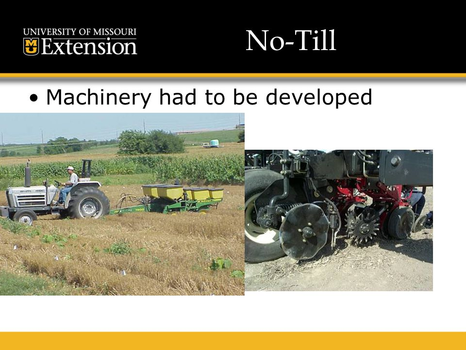 No-Till Machinery had to be developed