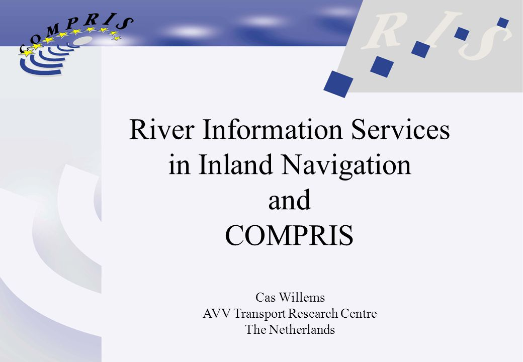 River Information Services in Inland Navigation and COMPRIS Cas Willems AVV Transport Research Centre The Netherlands