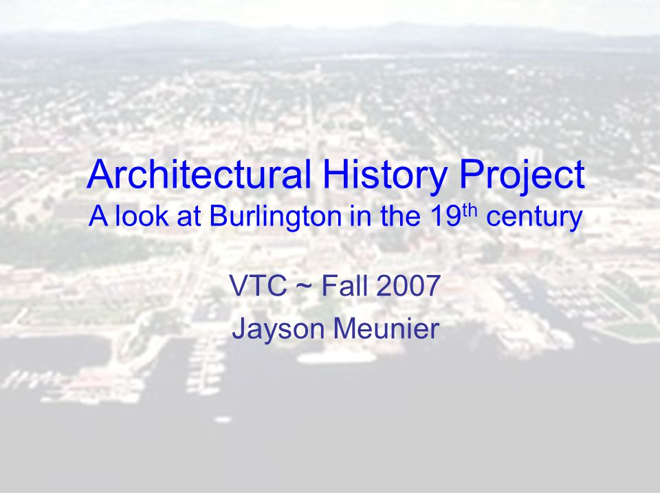 A look at the Burlington City Evolution Intention of this project: Discuss Burlington city history Explore some of the architectural styles that evolved in the Burlington area through the 1800's Visit four properties with 4 distinctly different architectural styles.