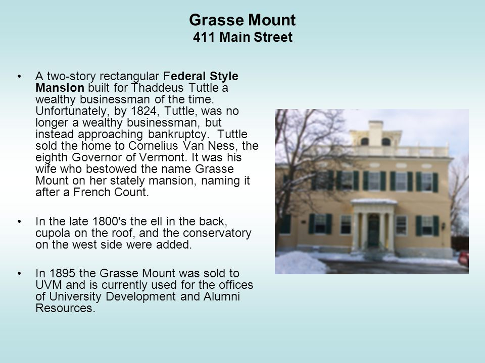 Grasse Mount 411 Main Street A two-story rectangular Federal Style Mansion built for Thaddeus Tuttle a wealthy businessman of the time.