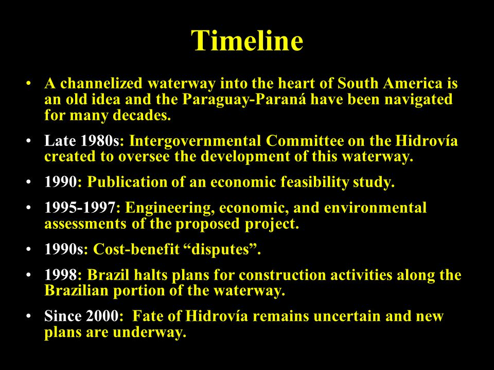 Timeline A channelized waterway into the heart of South America is an old idea and the Paraguay-Paraná have been navigated for many decades. Late 1980