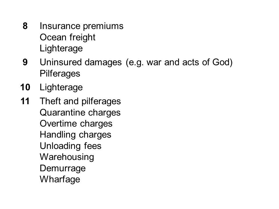 8Insurance premiums Ocean freight Lighterage 9Uninsured damages (e.g.