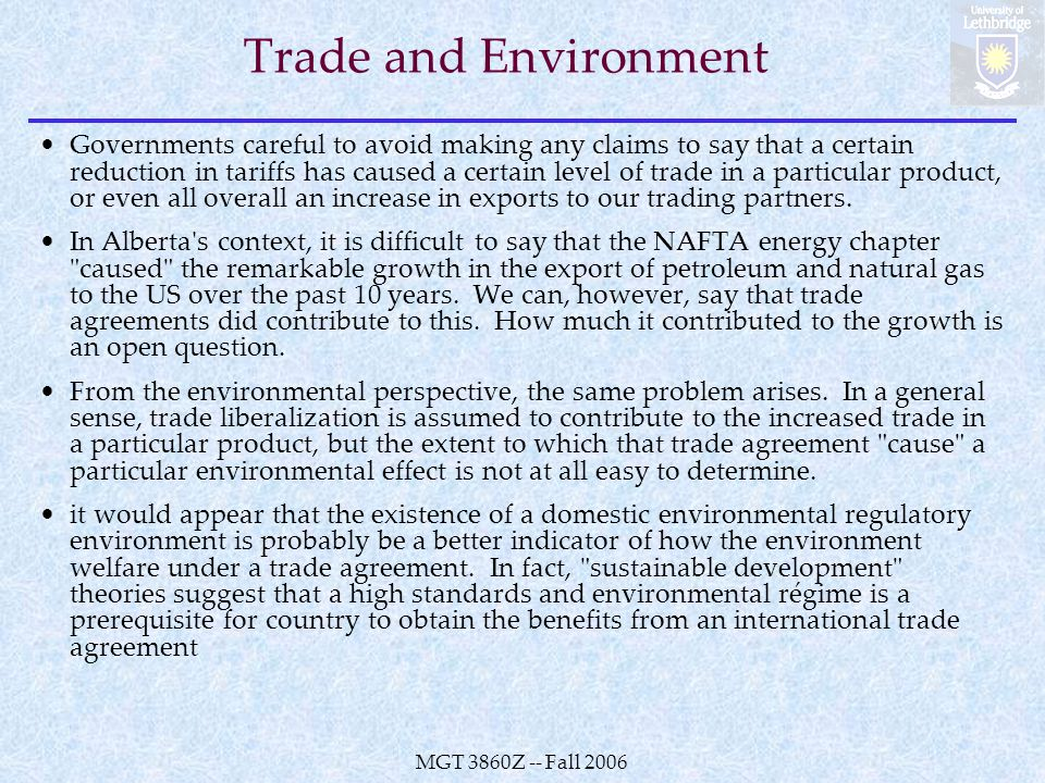 MGT 3860Z -- Fall 2006 Trade and Environment Governments careful to avoid making any claims to say that a certain reduction in tariffs has caused a certain level of trade in a particular product, or even all overall an increase in exports to our trading partners.