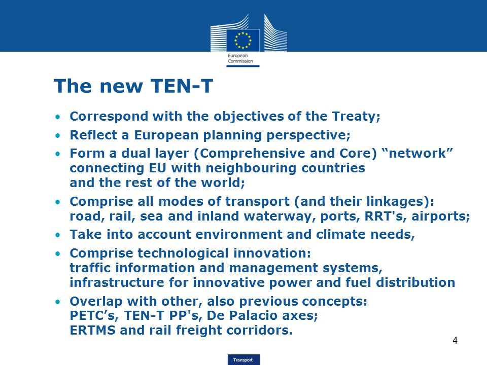 Transport TEN-T Comprehensive & Core Network The Comprehensive Network is the dense basic network, to ensure regional accessibility, comprising all modes of transport; determined by Member States, acc.