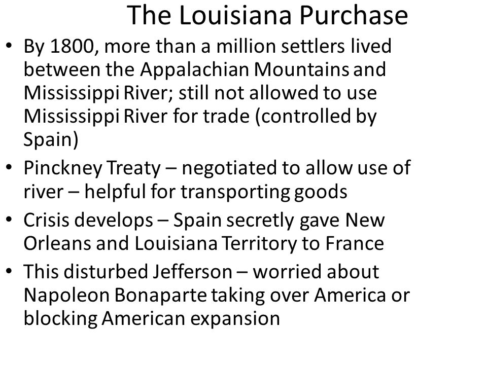 The Louisiana Purchase By 1800, more than a million settlers lived between the Appalachian Mountains and Mississippi River; still not allowed to use M