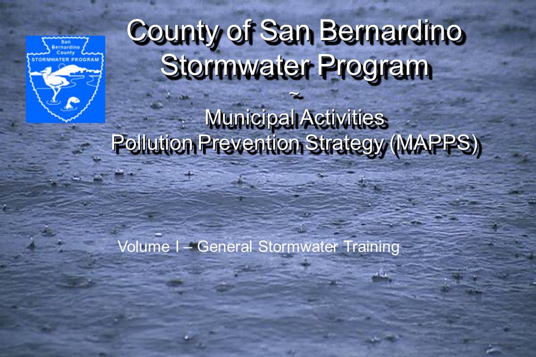 County of San Bernardino Stormwater Program ~ Municipal Activities Pollution Prevention Strategy (MAPPS) Volume I – General Stormwater Training