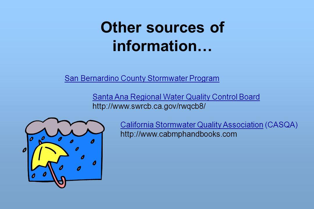 Other sources of information… San Bernardino County Stormwater Program Santa Ana Regional Water Quality Control Board http://www.swrcb.ca.gov/rwqcb8/