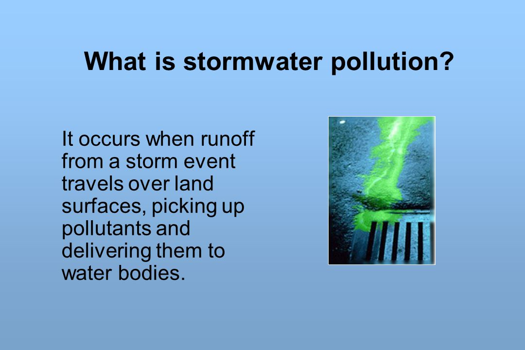 What is stormwater pollution? It occurs when runoff from a storm event travels over land surfaces, picking up pollutants and delivering them to water