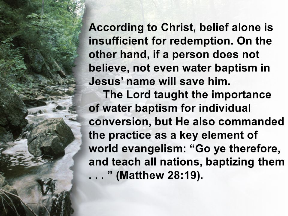 I. The Necessity of Water Baptism According to Christ, belief alone is insufficient for redemption.