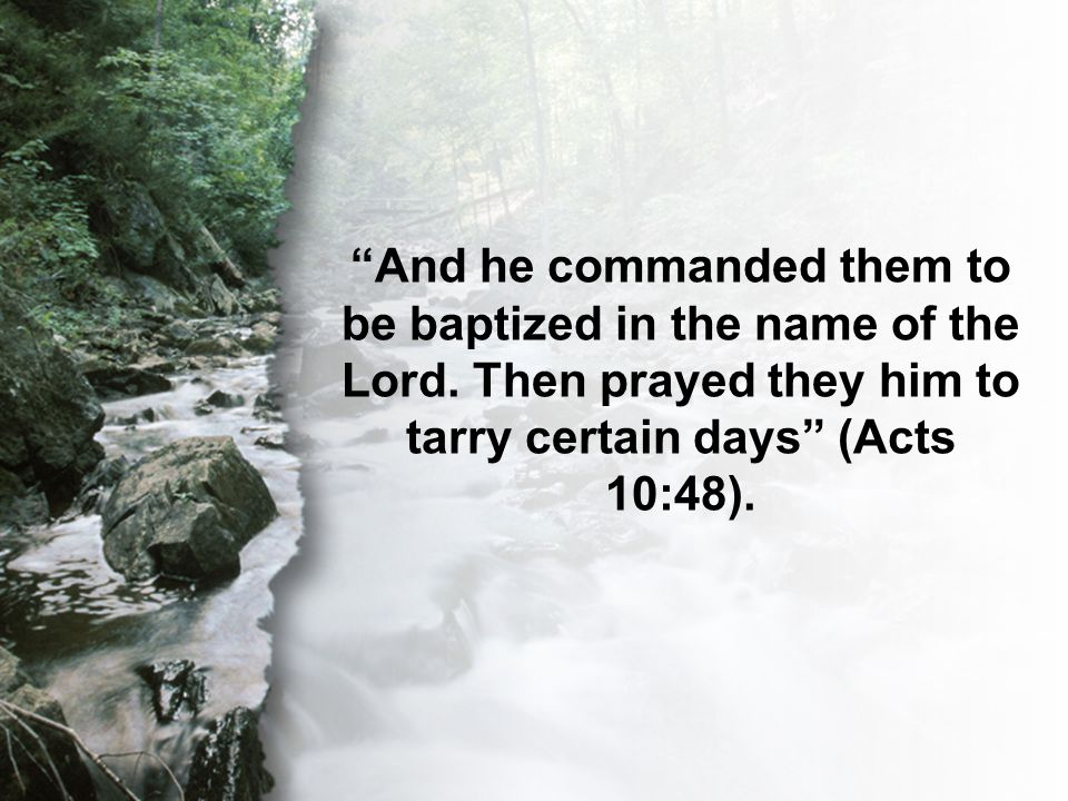Acts 10:48 And he commanded them to be baptized in the name of the Lord.