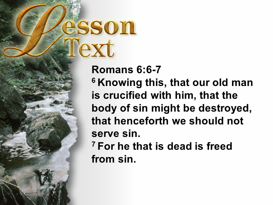 Lesson Text—Ephesians 5:25-27 Ephesians 5:25-27 25 Husbands, love your wives, even as Christ also loved the church, and gave himself for it; 26 That he might sanctify and cleanse it with the washing of water by the word, 27 That he might present it to himself a glorious church, not having spot, or wrinkle, or any such thing; but that it should be holy and without blemish.