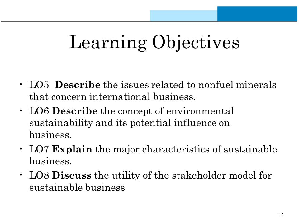 Learning Objectives LO5 Describe the issues related to nonfuel minerals that concern international business. LO6 Describe the concept of environmental