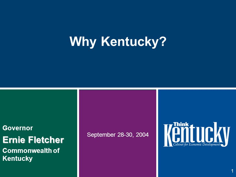 1 Why Kentucky Governor Ernie Fletcher Commonwealth of Kentucky September 28-30, 2004